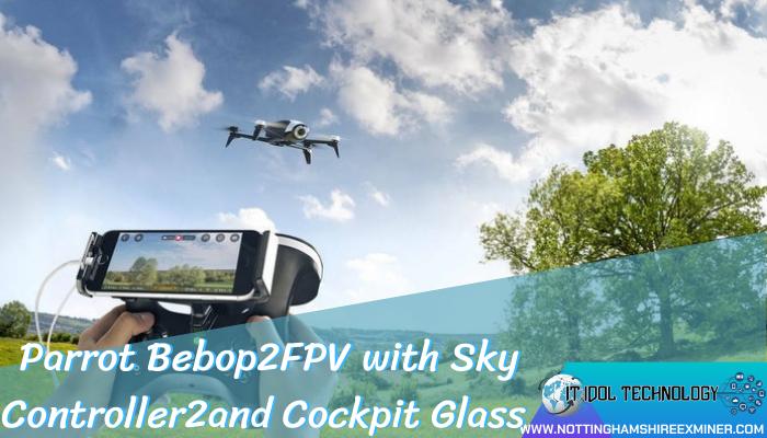 Parrot Bebop 2 FPV with Sky Controller 2 and Cockpit Glass โดรนที่จะช่วยเปิดประสบการณ์ให้เราได้บินอยู่บนท้องฟ้า โดนบินมองเห็นภาพผ่านแว่น VR